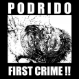 PODRIDO - First Crime! CD