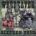 WEEDEATER - Sixteen Tons CD