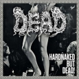 DEAD - Hardnaked... But Dead LP