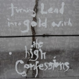 THE HIGH CONFESSIONS - Turning Lead into Gold with The High Confessions CD